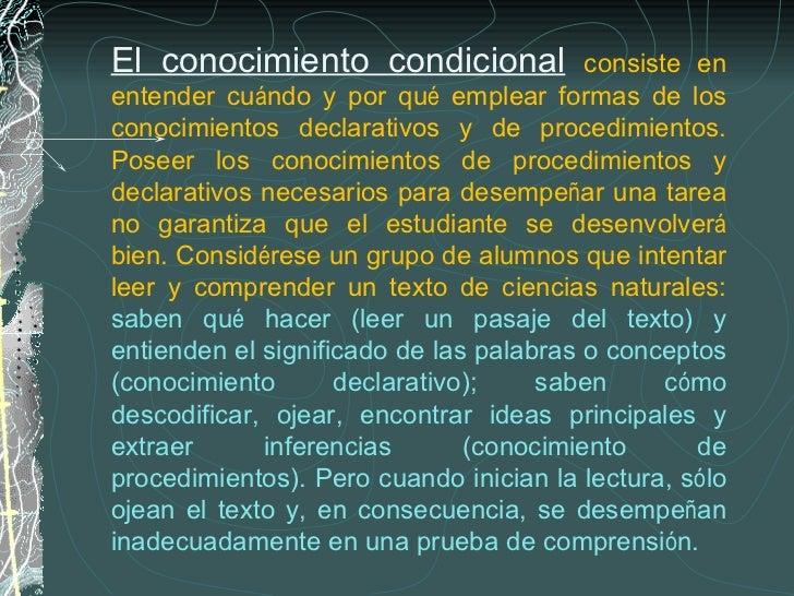 El conocimiento condicional   consiste en entender cu á ndo y por qu é  emplear formas de los conocimientos declarativos y...