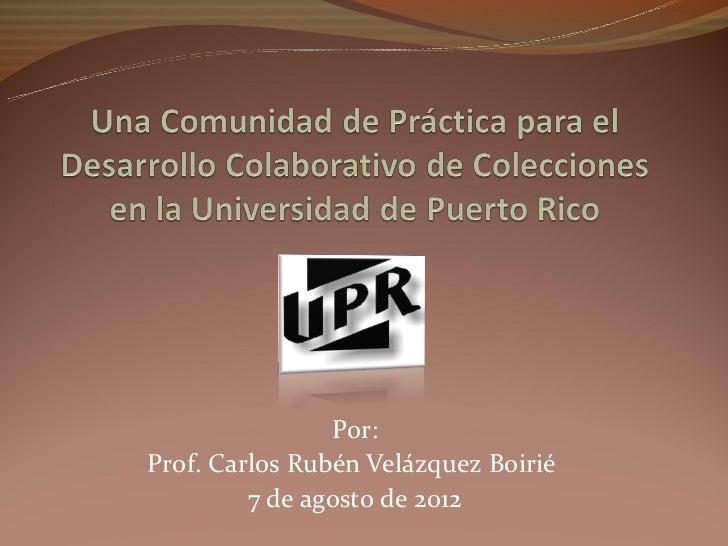 Por:Prof. Carlos Rubén Velázquez Boirié         7 de agosto de 2012