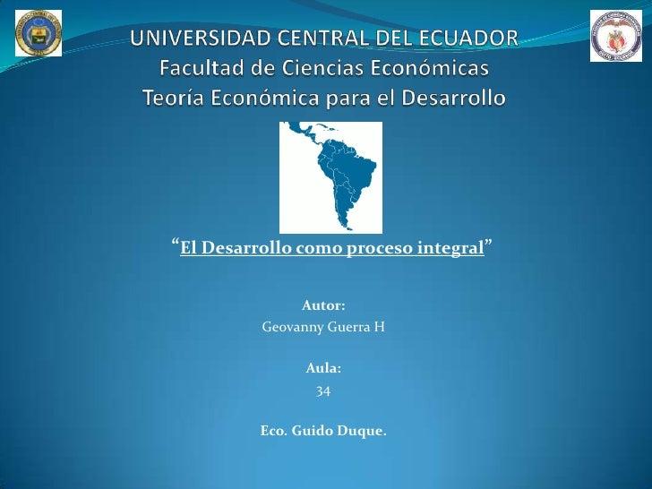 """""""El Desarrollo como proceso integral""""               Autor:          Geovanny Guerra H                Aula:                ..."""
