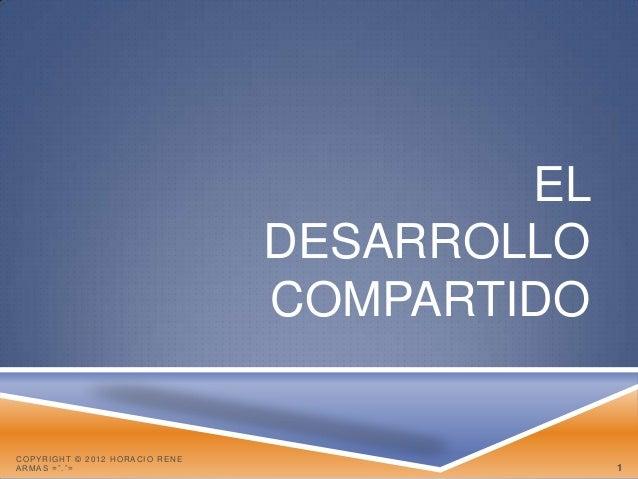 EL                                DESARROLLO                                COMPARTIDOCOPYRIGHT © 2012 HORACIO RENEA R MA ...