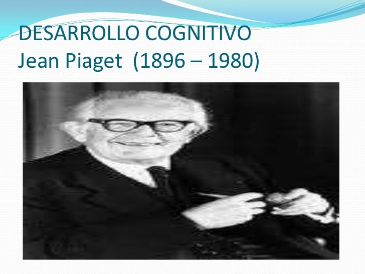 DESARROLLO COGNITIVOJean Piaget  (1896 – 1980)<br />