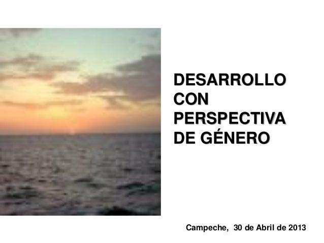 DESARROLLOCONPERSPECTIVADE GÉNEROCampeche, 30 de Abril de 2013