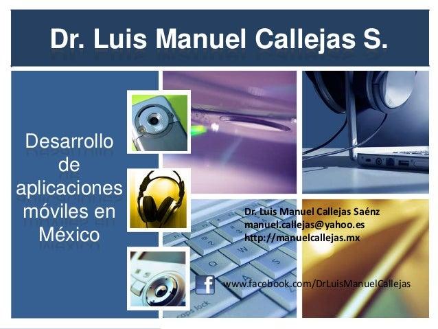 Dr. Luis Manuel Callejas S. Desarrollo     deaplicaciones móviles en         Dr. Luis Manuel Callejas Saénz               ...