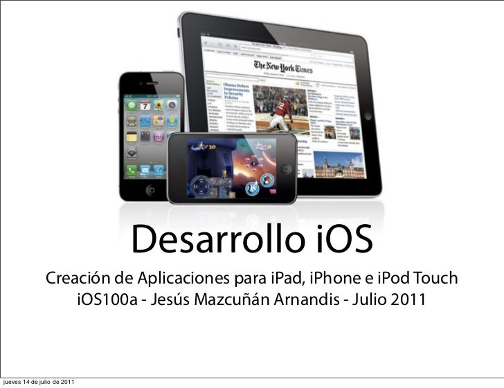 Desarrollo iOS               Creación de Aplicaciones para iPad, iPhone e iPod Touch                   iOS100a - Jesús Maz...