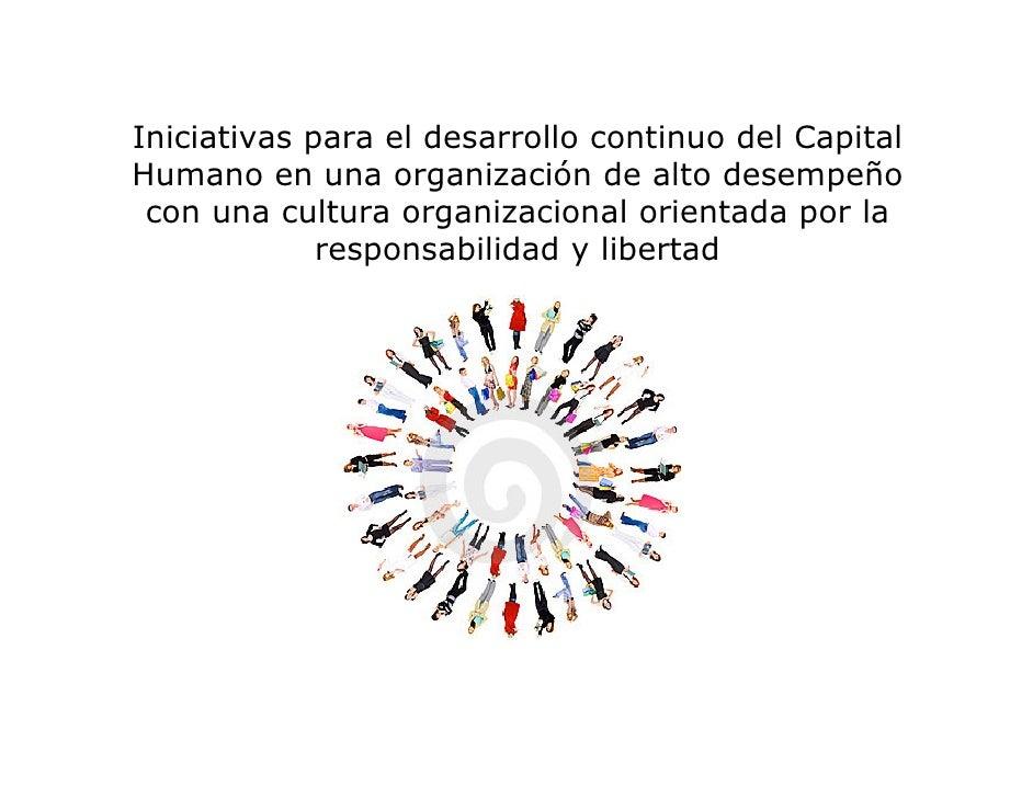 Iniciativas para el desarrollo continuo del Capital Humano en una organización de alto desempeño  con una cultura organiza...