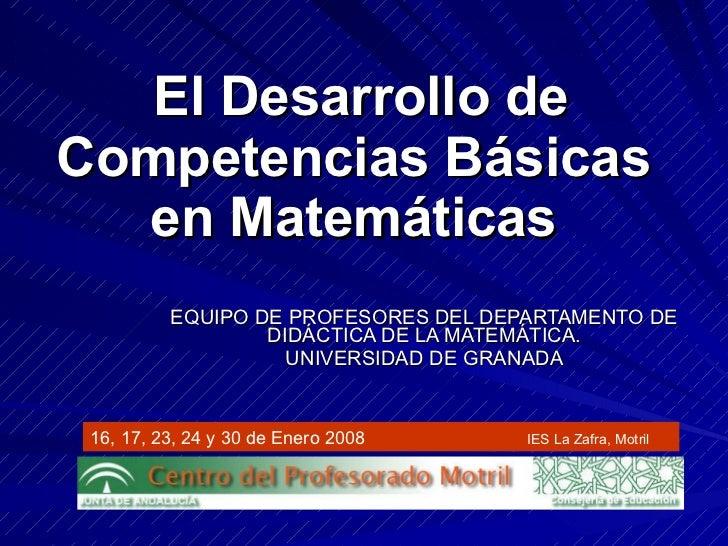 El Desarrollo de Competencias Básicas  en Matemáticas   EQUIPO DE PROFESORES DEL DEPARTAMENTO DE DIDÁCTICA DE LA MATEMÁTIC...