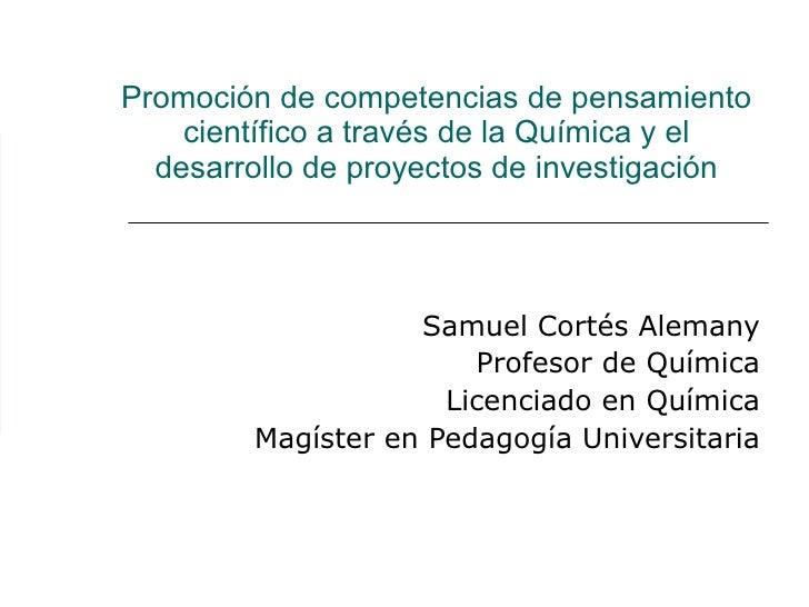 Promoción de competencias de pensamiento científico a través de la Química y el desarrollo de proyectos de investigación S...