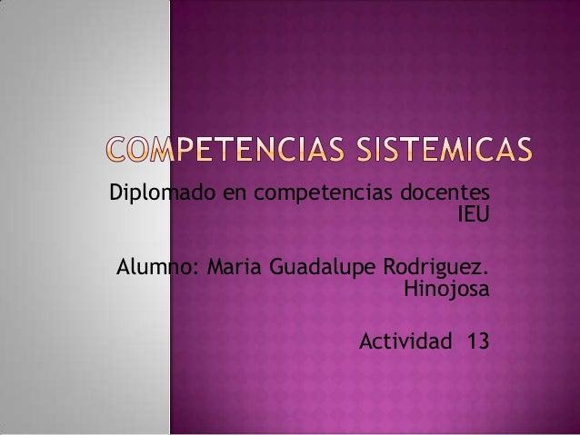 Diplomado en competencias docentes                               IEUAlumno: Maria Guadalupe Rodriguez.                    ...
