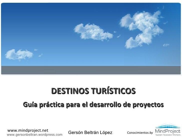 DESTINOS TURÍSTICOS<br />Guía práctica para el desarrollo de proyectos<br />Gersón Beltrán López<br />www.gersonbeltran.wo...