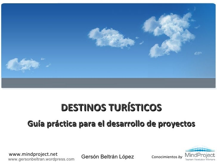DESTINOS TURÍSTICOS Guía práctica para el desarrollo de proyectos www.gersonbeltran.wordpress.com Gersón Beltrán López
