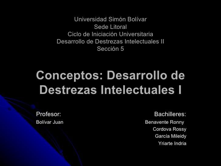 Universidad Simón Bolívar Sede Litoral Ciclo de Iniciación Universitaria Desarrollo de Destrezas Intelectuales II Sección ...