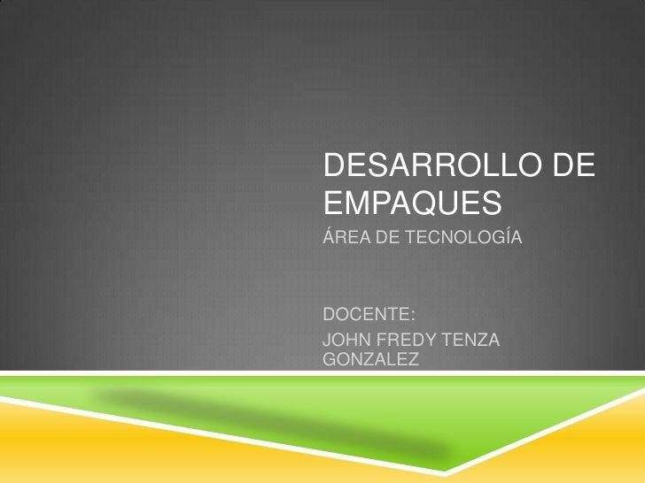 DESARROLLO DEEMPAQUESÁREA DE TECNOLOGÍADOCENTE:JOHN FREDY TENZAGONZALEZ