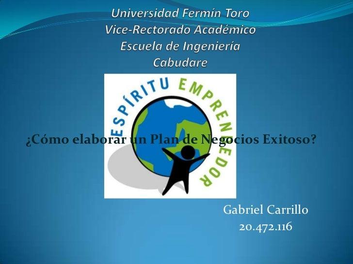 ¿Cómo elaborar un Plan de Negocios Exitoso?                             Gabriel Carrillo                               20....