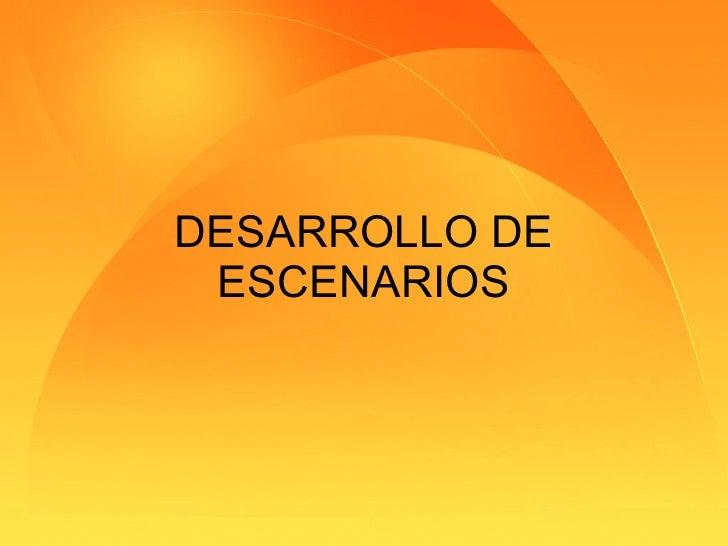 DESARROLLO DE ESCENARIOS