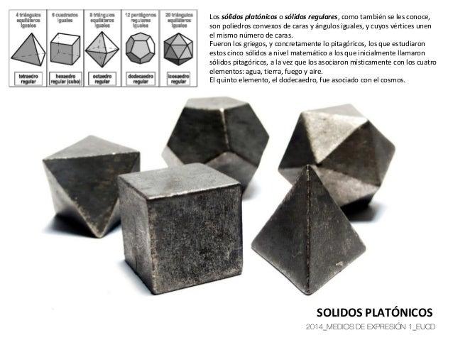 Lossólidos platónicososólidos regulares,comotambiénselesconoce, sonpoliedrosconvexosdecarasyángulosiguales...