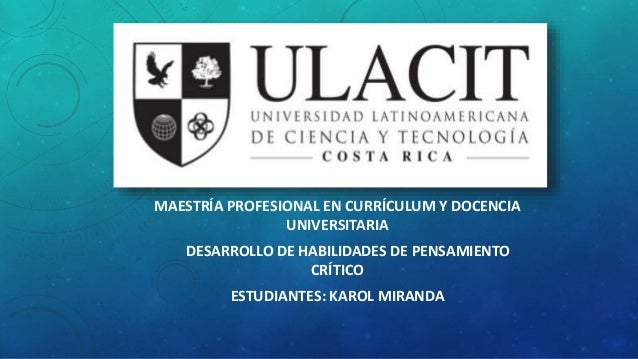 MAESTRÍA PROFESIONAL EN CURRÍCULUM Y DOCENCIA UNIVERSITARIA DESARROLLO DE HABILIDADES DE PENSAMIENTO CRÍTICO ESTUDIANTES: ...