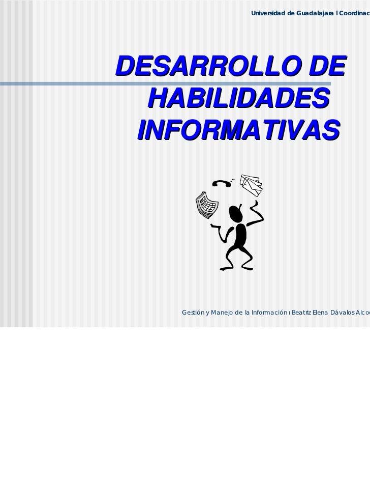 Universidad de Guadalajara l Coordinación de BibliotecasDESARROLLO DE  HABILIDADES INFORMATIVAS   Gestión y Manejo de la I...