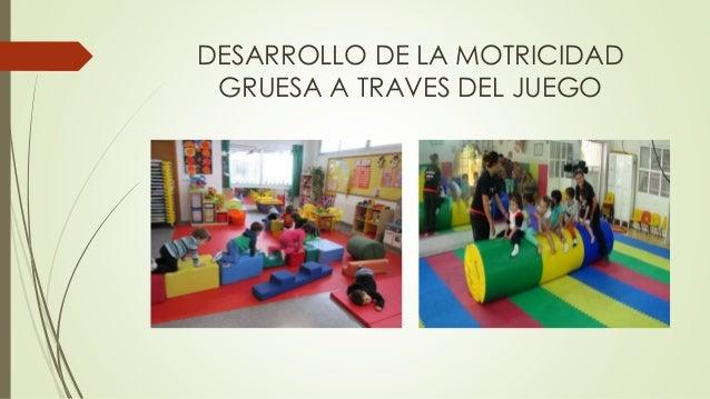 DESARROLLO DE LA MOTRICIDAD  GRUESA A TRAVES DEL JUEGO