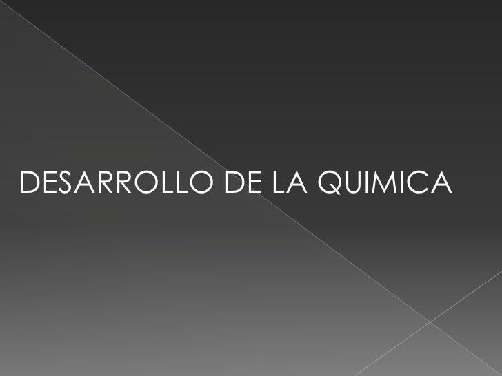 DESARROLLO DE LA QUIMICA<br />