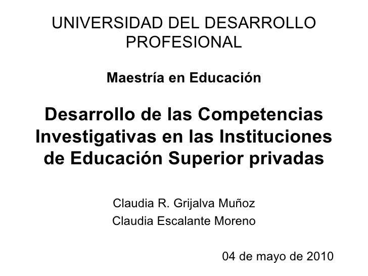 UNIVERSIDAD DEL DESARROLLO PROFESIONAL Maestría en Educación Desarrollo de las Competencias Investigativas en las Instituc...