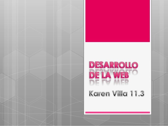 Desarrollo de la web 1.0   La Web 1.0 (1991-2003) es la forma más básica    que existe, con navegadores de sólo texto    ...