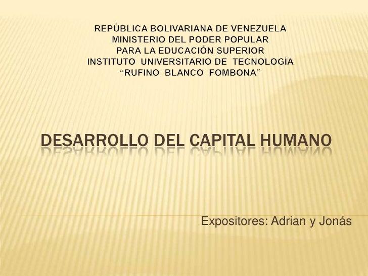 DESARROLLO DEL CAPITAL HUMANO                   Expositores: Adrian y Jonás