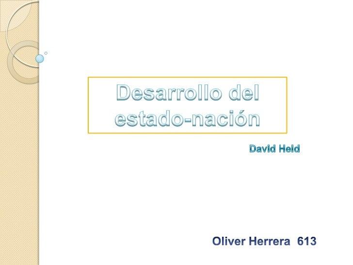 Desarrollo del <br />estado-nación<br />David Held<br />Oliver Herrera  613 <br />