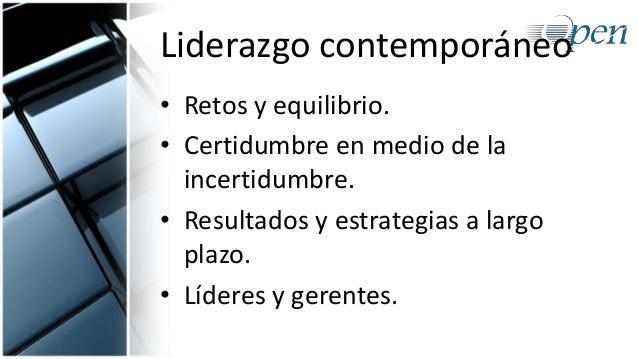 Liderazgo contemporáneo • Retos y equilibrio. • Certidumbre en medio de la incertidumbre. • Resultados y estrategias a lar...