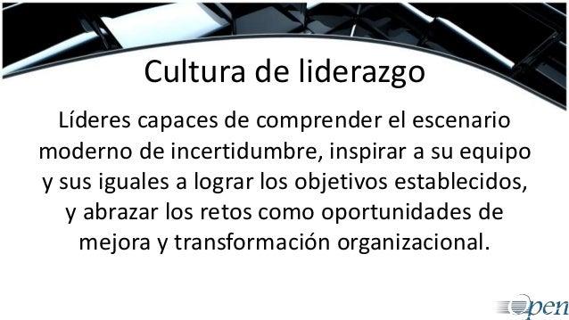 Cultura de liderazgo Líderes capaces de comprender el escenario moderno de incertidumbre, inspirar a su equipo y sus igual...