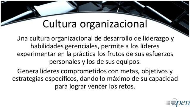 Cultura organizacional Una cultura organizacional de desarrollo de liderazgo y habilidades gerenciales, permite a los líde...
