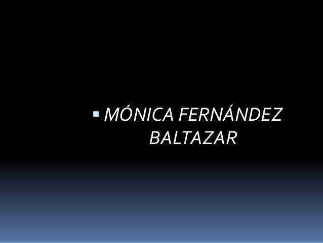  MÓNICA FERNÁNDEZ  BALTAZAR