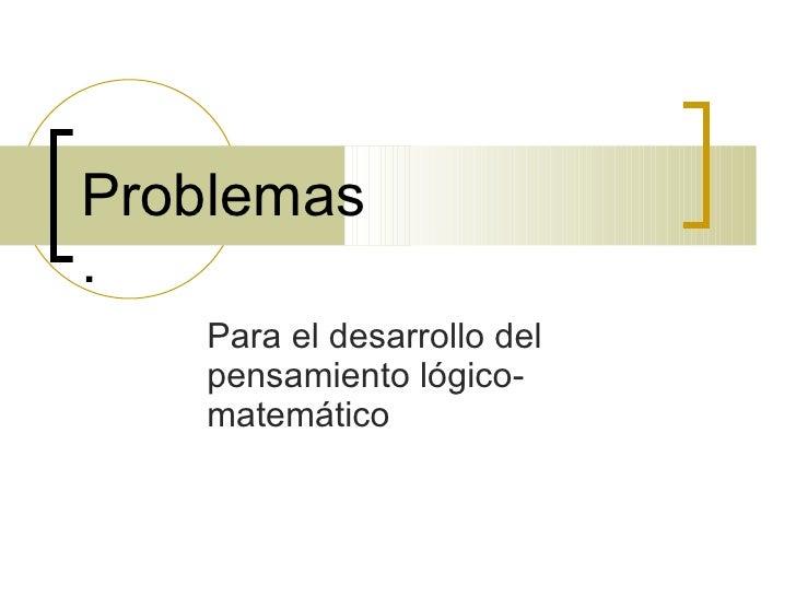Para el desarrollo del pensamiento lógico-matemático Problemas  .