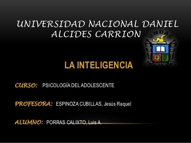 UNIVERSIDAD NACIONAL DANIEL  ALCIDES CARRION  LA INTELIGENCIA  CURSO: PSICOLOGÍA DEL ADOLESCENTE  PROFESORA: ESPINOZA CUBI...