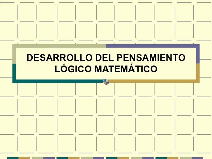 DESARROLLO DEL PENSAMIENTO LÓGICO MATEMÁTICO