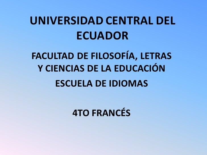 UNIVERSIDAD CENTRAL DEL        ECUADOR FACULTAD DE FILOSOFÍA, LETRAS  Y CIENCIAS DE LA EDUCACIÓN      ESCUELA DE IDIOMAS  ...