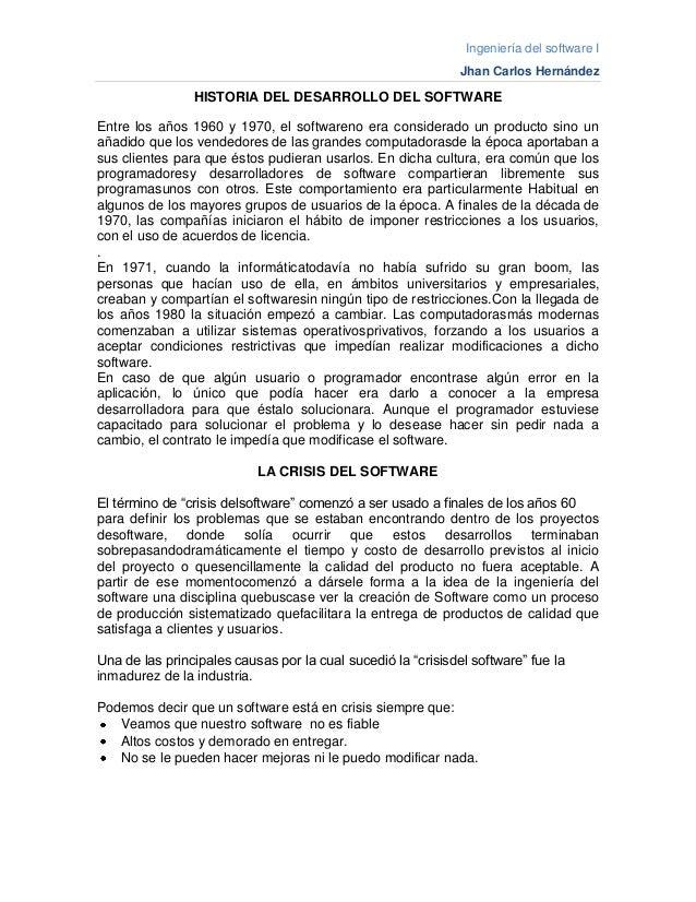 Ingeniería del software I Jhan Carlos Hernández HISTORIA DEL DESARROLLO DEL SOFTWARE Entre los años 1960 y 1970, el softwa...