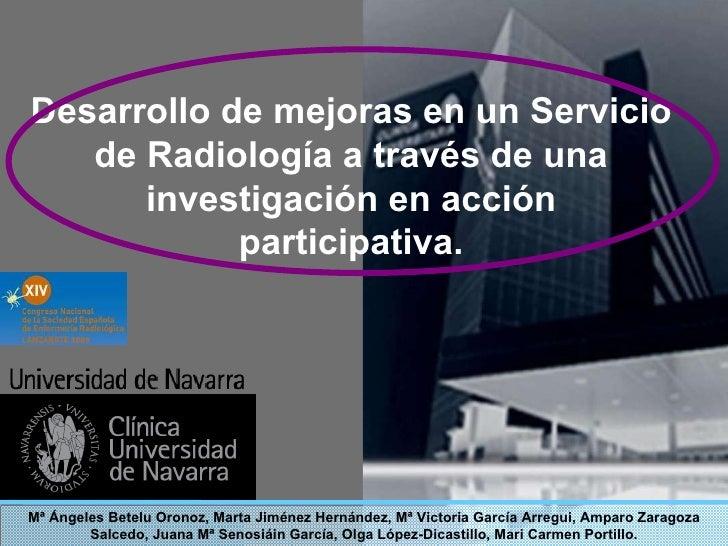 Desarrollo de mejoras en un Servicio de Radiología a través de una investigación en acción participativa. Mª Ángeles Betel...