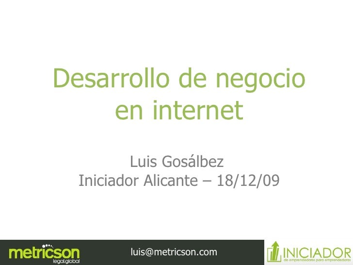 Desarrollo de negocio en internet Luis Gosálbez  Iniciador Alicante – 18/12/09