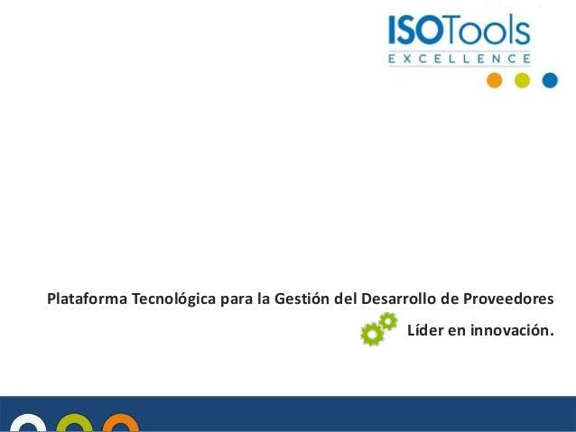 Plataforma Tecnológica para la Gestión del Desarrollo de Proveedores  Líder en innovación.