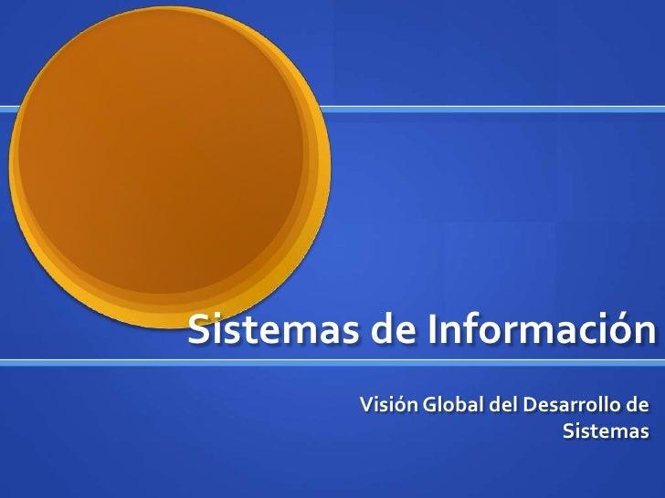 Sistemas de Información<br />Visión Global del Desarrollo de Sistemas<br />