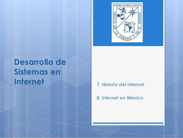 Desarrollo de Sistemas en Internet  7. Historia del Internet  8. Internet en México