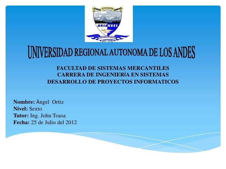 FACULTAD DE SISTEMAS MERCANTILES                 CARRERA DE INGENIERÍA EN SISTEMAS              DESARROLLO DE PROYECTOS IN...