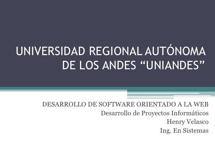 """UNIVERSIDAD REGIONAL AUTÓNOMA        DE LOS ANDES """"UNIANDES""""    DESARROLLO DE SOFTWARE ORIENTADO A LA WEB                 ..."""