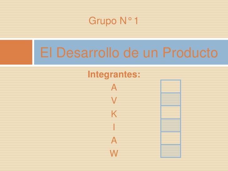 Grupo N° 1<br />Integrantes:<br />A<br />V<br />K<br />I<br />A<br />W<br />El Desarrollo de un Producto<br />