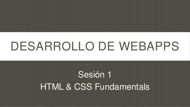 DESARROLLO DE WEBAPPS           Sesión 1   HTML & CSS Fundamentals