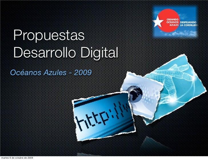 Propuestas           Desarrollo Digital        Océanos Azules - 2009     martes 6 de octubre de 2009