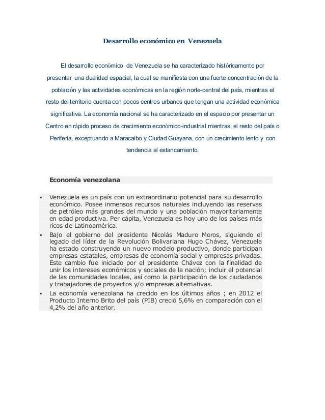 Desarrollo económico en Venezuela El desarrollo económico de Venezuela se ha caracterizado históricamente por presentar un...