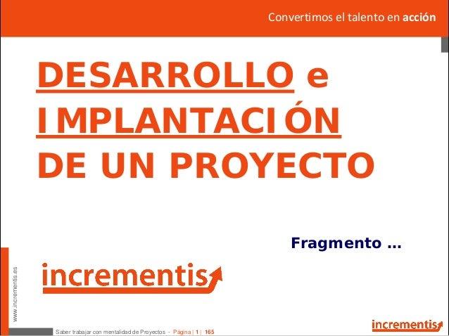 Saber trabajar con mentalidad de Proyectos - Página | 1 | 165 www.incrementis.es Convertimoseltalentoen acción DESARROL...