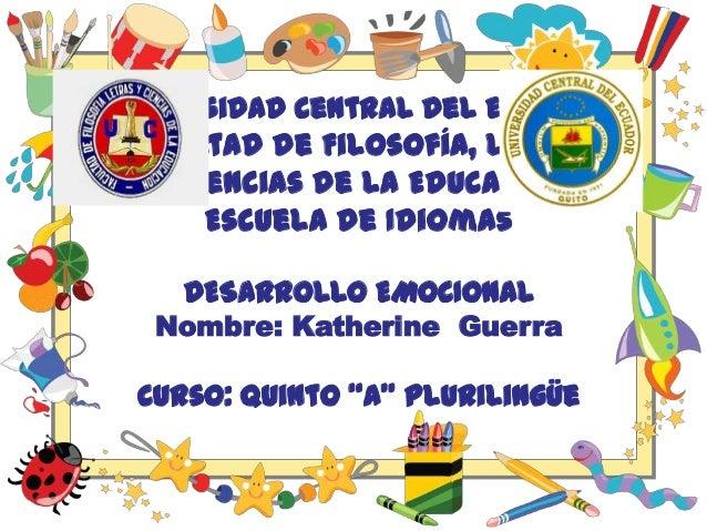 Universidad Central del Ecuador Facultad de Filosofía, Letras y Ciencias de la Educación Escuela de Idiomas DESARROLLO EMO...