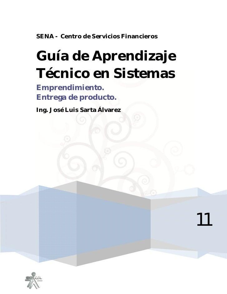 SENA - Centro de Servicios FinancierosGuía de AprendizajeTécnico en SistemasEmprendimiento.Entrega de producto.Ing. José L...